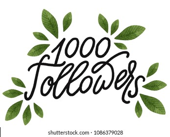 1000 followers. Hand drawn lettering with green watercolor leaves. Modern mono width brush calligraphy for stickers, blogs and social media. Inspirational quotes for prints and posters.