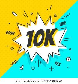 10K Followers, speech bubble. Banner, speech bubble, sticker concept, memphis geometric style with text 10K followers. Explosion design banner for social network, web, mobile app. Illustration