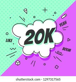 20K Followers, speech bubble. Banner, speech bubble, sticker concept, memphis geometric style with text 20K followers. Explosion design banner for social network, web, mobile app. Illustration