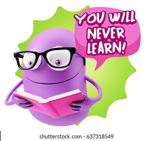 3d Illustration Character Emoticon Intelligent Expression saying You will never learn with Colorful Speech Bubble.