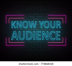 3d Illustration depicting an illuminated neon sign with a know your audience concept.