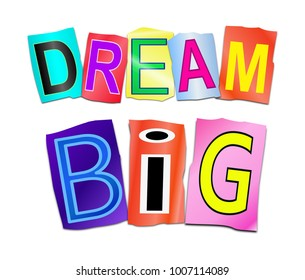 3d Illustration depicting a set of cut out printed letters arranged to form the words dream big.