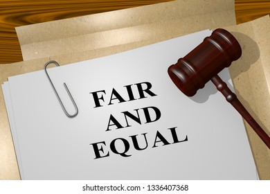 3D illustration of FAIR AND EQUAL title on legal document