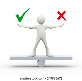 3d illustration of man standing on scale holding symbols of correct and wrong. 3d human person character and white people