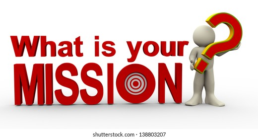 "3d illustration of person holding question mark and standing with phrase ""what is your mission?. 3d rendering of human character."