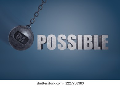 3d rendering of giant wrecking ball with letters IM on it is ready to hit large letters of the word Possible. Impossible task. Possible turned impossible. Hopes broken by reality.