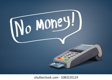 3d rendering of a POS terminal standing near a speech bubble with words No Money inside of it. Money transfers. Credit and debt. Financial crisis.
