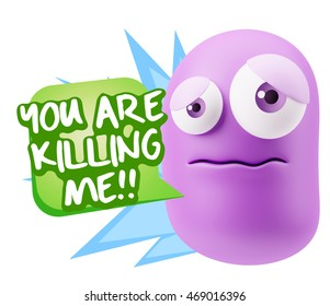 3d Rendering Sad Character Emoticon Expression saying You are Killing me with Colorful Speech Bubble.