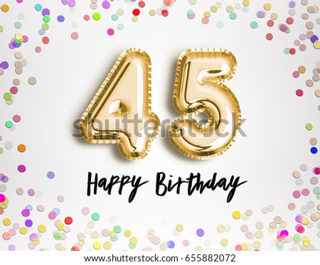 45th Birthday Celebration With Gold Balloons And Colorful Confetti Glitters 3d Illustration Design For Your