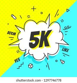 5K Followers, speech bubble. Banner, speech bubble, sticker concept, memphis geometric style with text 5K followers. Explosion design banner for social network, web, mobile app. Illustration