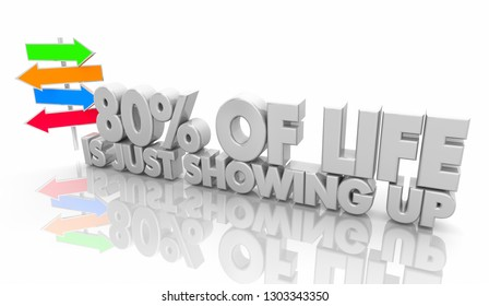 80 Eighty Percent of Life is Just Showing Up Words 3d Illustration
