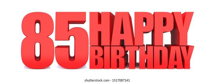 85 HAPPY BIRTHDAY word on white background.3d illustration