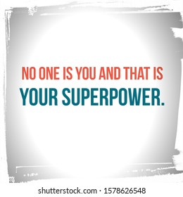 it's about that no one is you and that is your superpower