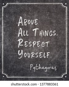 Above all things, respect yourself - ancient Greek philosopher and mathematician Pythagoras quote written on framed chalkboard