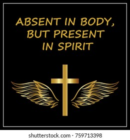 Absent in body, but present in spirit. On a black background.