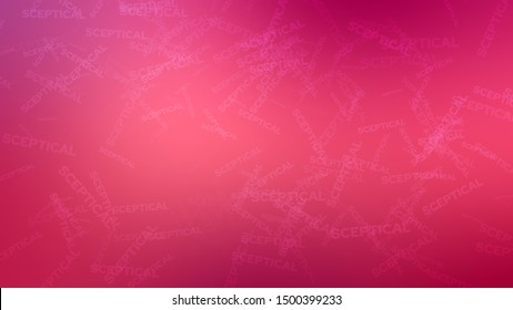 Abstract image with a randomly filled word SCEPTICAL on a background with Dark Pink, Deep Purple, Bright Red color. Wallpapers on the desktop computer.