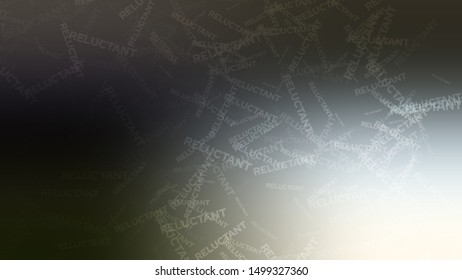 Abstract image with randomly placed words RELUCTANT on a background with Black color. Template for advertising your product.