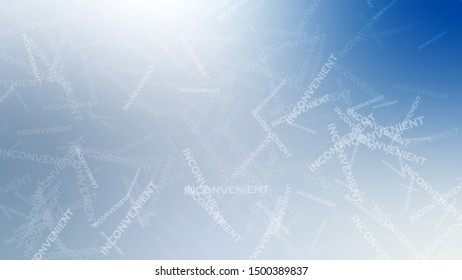 Abstract picture with randomly angled words INCONVENIENT on a background with Light Grey, Very Light Blue color. Template for journal or book cover.