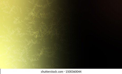 Abstract picture with a randomly scattered word NULL on a background with Black, Light Green color. Wallpapers on the desktop computer.