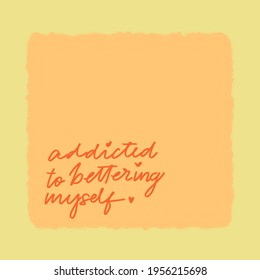 Addicted to bettering myself- Printable Poster