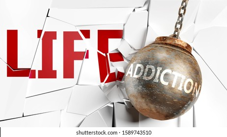 Addiction and life - pictured as a word Addiction and a wreck ball to symbolize that Addiction can have bad effect and can destroy life, 3d illustration