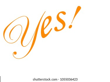 Affirmative, emphatic orange Yes! isolated on white background. Simple graphic design. Vector illustration. Icon message Yes for banner, poster. Yes hand-lettering calligraphy text.