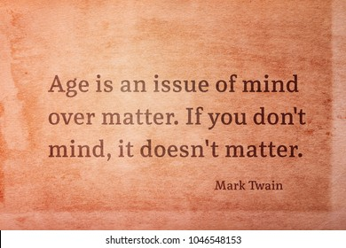 Age is an issue of mind over matter - famous American writer Mark Twain quote printed on vintage grunge paper