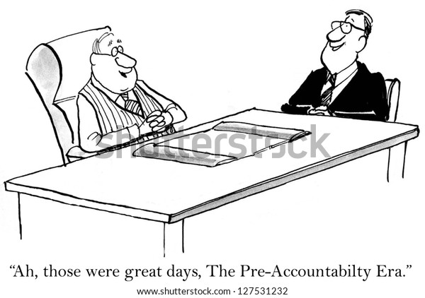 """Ah, those were great days, the Pre-Accountability Era."""