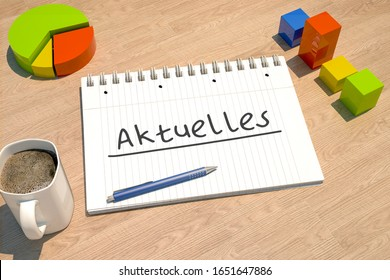 Aktuelles - german word for news, current, topically or updated  - text concept with notebook, coffee mug, bar graph and pie chart on wooden background - 3d render illustration.