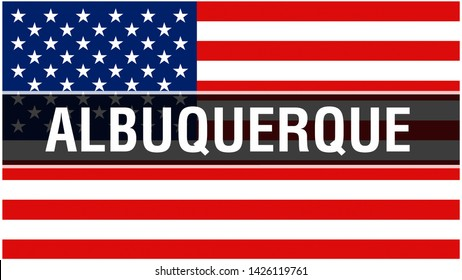 Albuquerque city on a USA flag background, 3D rendering. United states of America flag waving in the wind. Proud American Flag Waving, US Albuquerque city concept. US American symbol and Albuquerque