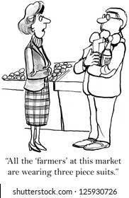 """""""All the farmers at this market are wearing three piece suits."""""""
