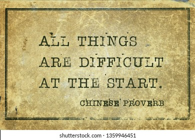 All things are difficult at the start - ancient Chinese proverb printed on grunge vintage cardboard