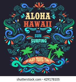 Aloha hawaii. Sea, sun, surfing. Vintage summer poster with island and lettering. Print for T-shirts and bags, label, ads  and travel agencies.  Inspirational and motivational  typography.