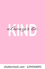 Always be kind typography with pink background. Kindness quote