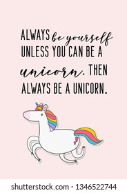 Always be yourself, unless you can be a unicorn. Then always be a unicorn. Cute girly quote with unicorn.