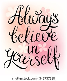 Always believe in yourself - inspirational quote. Handwritten calligraphy lettering illustration.