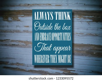 Always think outside the box and embrace opportunities that appear, wherever they might be. Motivation, poster, quote.