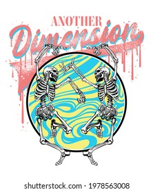 Another Dimension grunge slogan print design with abstract sphere and dancing skeletons hand drawn illustration