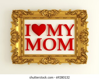 antique gold frame labeled - I love my mom, in front of white wall, similar variations in my portfolio