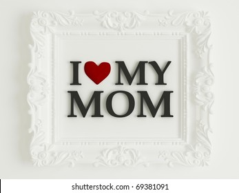 antique white frame labeled - I love my mom, in front of white wall, similar variations in my portfolio