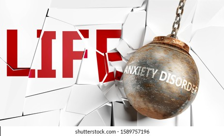 Anxiety disorder and life - pictured as a word Anxiety disorder and a wreck ball to symbolize that Anxiety disorder can have bad effect and can destroy life, 3d illustration