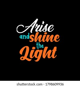 arise and shine the light typography quotes design typography motivational images motivational photos black background