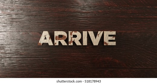 Arrive - grungy wooden headline on Maple  - 3D rendered royalty free stock image. This image can be used for an online website banner ad or a print postcard.
