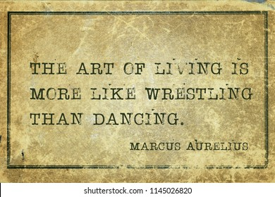 The art of living is more like wrestling than dancing - ancient Roman Emperor and philosopher Marcus Aurelius quote printed on grunge vintage cardboard