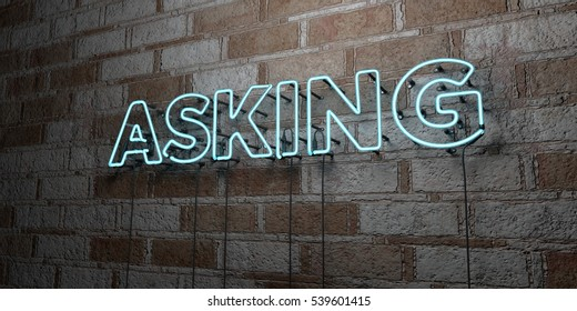 ASKING - Glowing Neon Sign on stonework wall - 3D rendered royalty free stock illustration.  Can be used for online banner ads and direct mailers.
