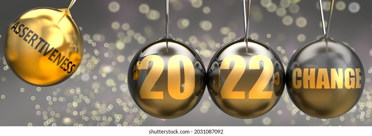 Assertiveness as a driving force of a change in the new year 2022 - pictured as a swinging sphere with phrase Assertiveness giving momentum to 2022 that leads to a change, 3d illustration