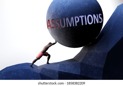 Assumptions as a problem that makes life harder - symbolized by a person pushing weight with word Assumptions to show that Assumptions can be a burden that is hard to carry, 3d illustration