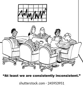 """""""At least we are consistently inconsistent."""""""