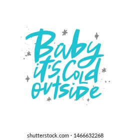 Baby it's cold outside brush lettering. Handwritten winter typography print for flyer, poster, card, banner. Hand drawn decorative design element.