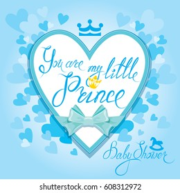 Baby Shower with heart and crown on blue background. Calligraphic text You are my little prince. Congratulations on the birth of boy.  Raster version